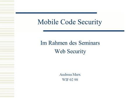 Mobile Code Security Im Rahmen des Seminars Web Security Andreas Marx WIF 02 98.