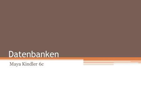 Datenbanken Maya Kindler 6c.