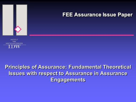 FEE Assurance Issue Paper Principles of Assurance: Fundamental Theoretical Issues with respect to Assurance in Assurance Engagements.