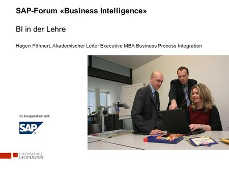 SAP-Forum «Business Intelligence» BI in der Lehre Hagen Pöhnert, Akademischer Leiter Executive MBA Business Process Integration.