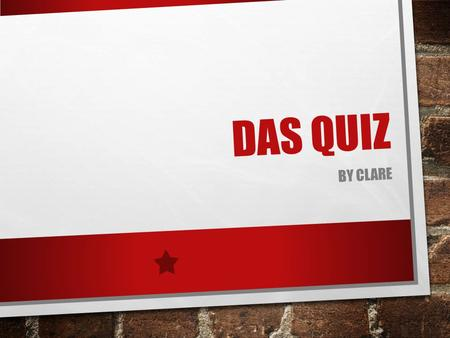 DAS QUIZ BY CLARE. WORTSCHATZ QUIZ GOOD DAY IST NAME…….. WIE HEISST ER? WER IST DAS? BIS SPÄTER! GUTEN TAG. I AM CALLED, OR MY NAME IS… WHAT IS HIS NAME?