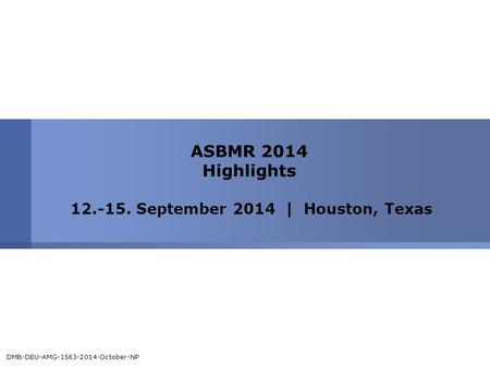 ASBMR 2014 Highlights 12.-15. September 2014 | Houston, Texas DMB-DEU-AMG-1563-2014-October-NP.