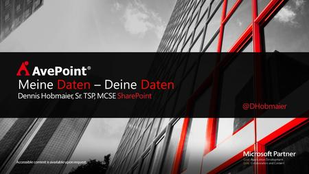 Accessible content is available upon request. Meine Daten – Deine Daten Dennis Hobmaier, Sr. TSP, MCSE
