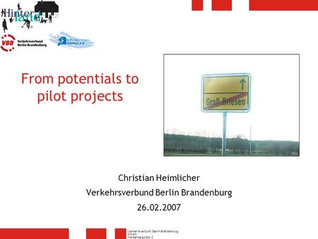 Verkehrsverbund Berlin-Brandenburg GmbH Hardenbergplatz 2 10623 Berlin From potentials to pilot projects Christian Heimlicher Verkehrsverbund Berlin Brandenburg.