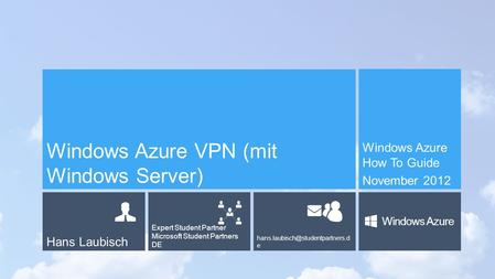 Hans Laubisch Expert Student Partner Microsoft Student Partners DE e Windows Azure Windows Azure VPN (mit Windows Server)