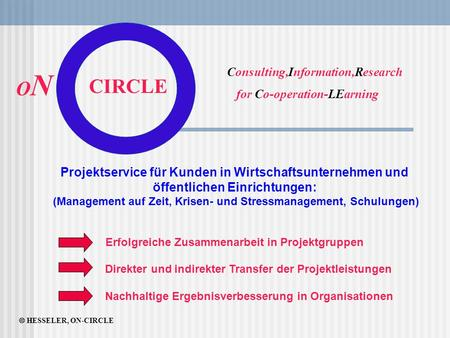  HESSELER, ON-CIRCLE ONON CIRCLE Consulting,Information,Research for Co-operation-LEarning Projektservice für Kunden in Wirtschaftsunternehmen und öffentlichen.