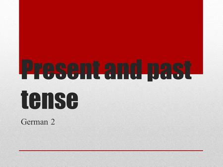Present and past tense German 2. Basic present tense.