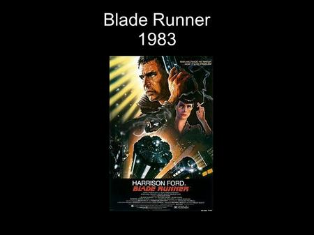 Blade Runner 1983. Regie: Ridley Scott Drehbuch: David Peoples Hampton Fancher Produzent: Michael Deeley.