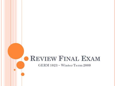 R EVIEW F INAL E XAM GERM 1023 ~ Winter Term 2009.