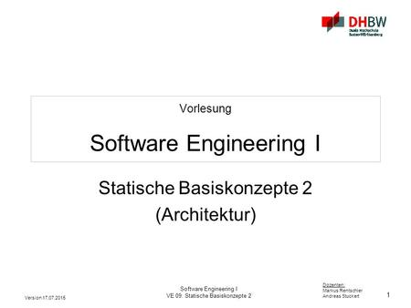 1 Dozenten: Markus Rentschler Andreas Stuckert Version 17.07.2015 Software Engineering I VE 09: Statische Basiskonzepte 2 Vorlesung Software Engineering.