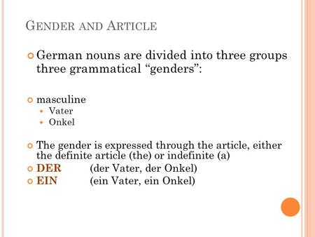 "G ENDER AND A RTICLE German nouns are divided into three groups three grammatical ""genders"": masculine Vater Onkel The gender is expressed through the."