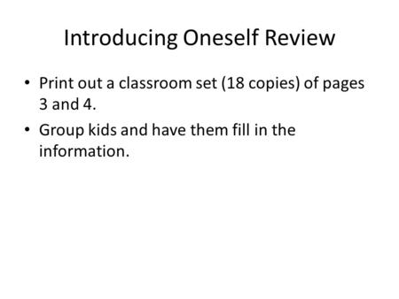 Introducing Oneself Review Print out a classroom set (18 copies) of pages 3 and 4. Group kids and have them fill in the information.
