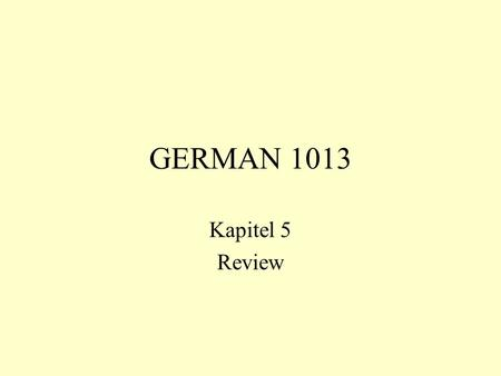 GERMAN 1013 Kapitel 5 Review. terminology Word types: –nouns, pronouns, verbs, adjectives, prepositions … Functions: –subject, predicate, object … Form.