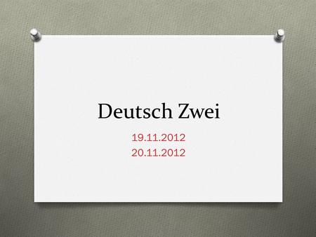 Deutsch Zwei 19.11.2012 20.11.2012. Guten Tag! O Heute ist Montag! O Das Ziel: You will: report past events using the conversational past tense O talk.