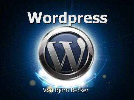 Wordpress Von Björn Becker. Gliederung 1. Was ist Wordpress? 1. Was ist Wordpress? 2. Was kann man mit Wordpress alles machen ? 2. Was kann man mit Wordpress.