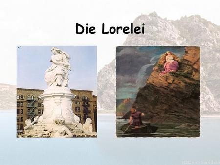 Die Lorelei. The Lorelei is a rock on the eastern bank of the Rhein River in Deutschland Rises 394 feet above sea level Marks the narrowest part of the.