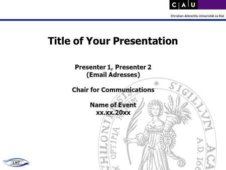 Title of Your Presentation Presenter 1, Presenter 2 (Email Adresses) Chair for Communications Name of Event xx.xx.20xx.