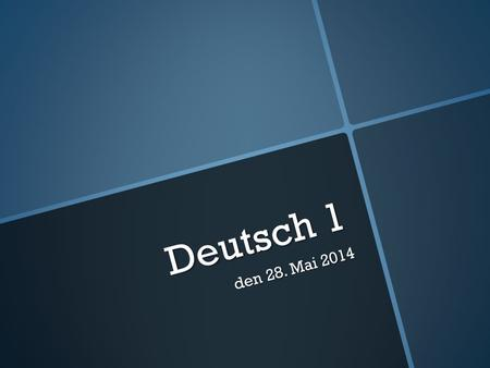 Deutsch 1 den 28. Mai 2014. Reminder Last day of semester: next week - 4 June Start of next semester: 30 July.