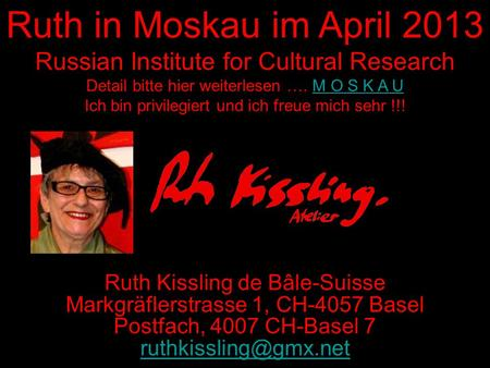 Ruth in Moskau im April 2013 Russian Institute for Cultural Research Detail bitte hier weiterlesen …. M O S K A UM O S K A U Ich bin privilegiert und ich.