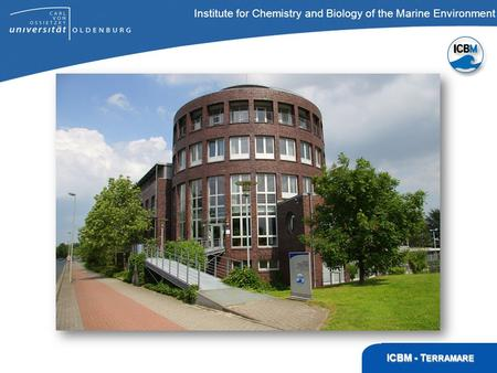 ICBM – T ERRAMARE, Wilhelmshaven Institute for Chemistry and Biology of the Marine Environment ICBM - T ERRAMARE Direktor des ICBM: Prof. Dr. Jürgen Rullkötter.