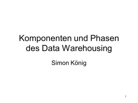 Komponenten und Phasen des Data Warehousing