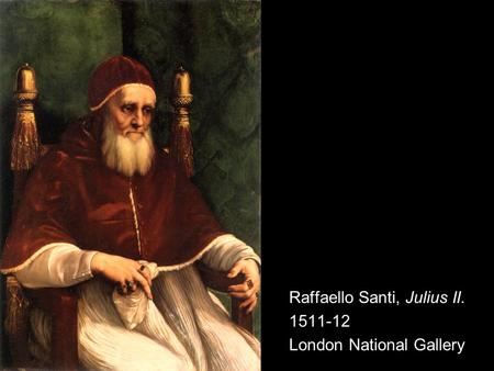 Raffaello Santi, Julius II. 1511-12 London National Gallery.
