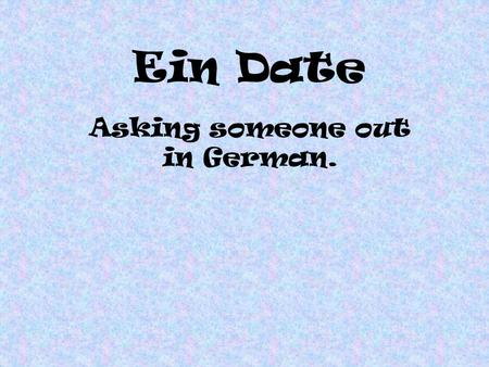 Ein Date Asking someone out in German.. Möchtest du … ins Kino gehen?