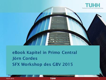 1 19.07.2015 eBook Kapitel in Primo Central Jörn Cordes SFX Workshop des GBV 2015.
