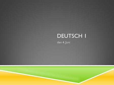 DEUTSCH 1 den 4. Juni. TODAY IS THE LAST LESSON  Until 30 July.