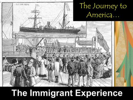 The Journey to America… The Immigrant Experience.