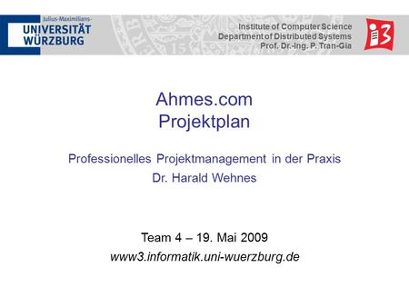 Institute of Computer Science Department of Distributed Systems Prof. Dr.-Ing. P. Tran-Gia Ahmes.com Projektplan Professionelles Projektmanagement in der.