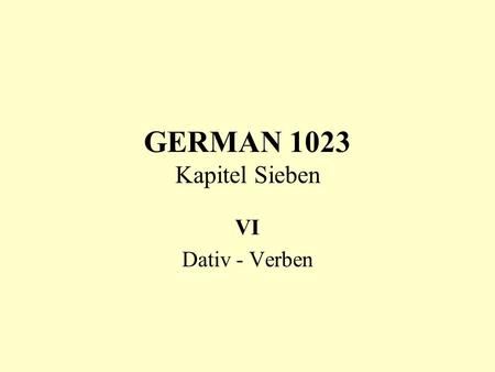 GERMAN 1023 Kapitel Sieben VI Dativ - Verben. DATIVE has the following forms: definite articles: der => dem das => dem die => der pl.: die => den (+n)