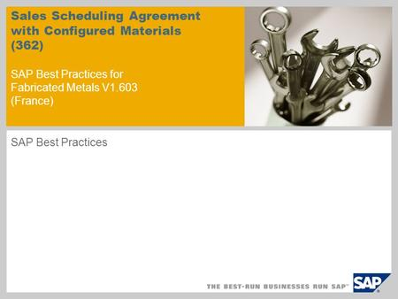 Sales Scheduling Agreement with Configured Materials (362) SAP Best Practices for Fabricated Metals V1.603 (France) SAP Best Practices.