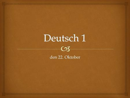 Den 22. Oktober.   Who would like to sit the exam?  For when should we schedule this? (19 November??)  Today – Lesson 20  29 October – Lesson 21.