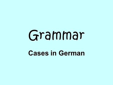 Grammar Cases in German.