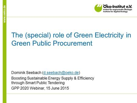 The (special) role of Green Electricity in Green Public Procurement Dominik Seebach Boosting Sustainable.