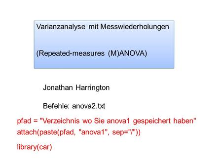 Varianzanalyse mit Messwiederholungen (Repeated-measures (M)ANOVA) Varianzanalyse mit Messwiederholungen (Repeated-measures (M)ANOVA) Jonathan Harrington.