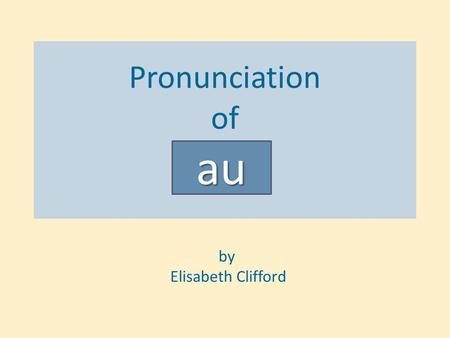 Pronunciation of by Elisabeth Clifford au. The Diphthong house ouch! how now.