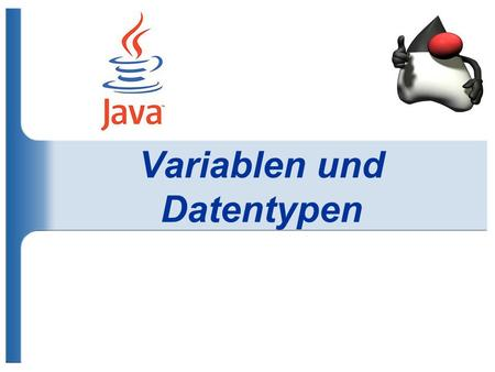 "Variablen und Datentypen. Datentypen und Variablen Ganzzahl -Variable zahl1 5""Hallo"" int zahl1; Datentyp Bezeichner der Variable (Name der Variable)"