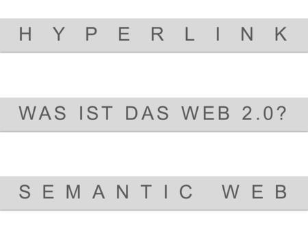 HYPERLINK WAS IST DAS WEB 2.0? SEMANTIC WEB.