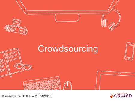 Crowdsourcing Marie-Claire STILL – 23/04/2015. You take the good. You take the bad. You take them all and then you have : Crowdsourcing !