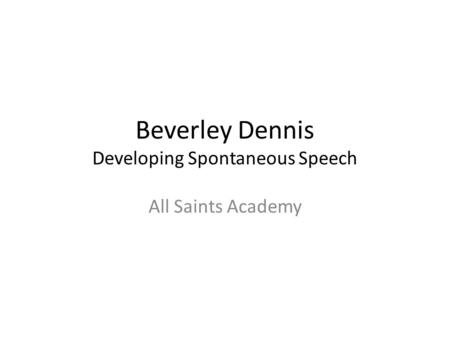 Beverley Dennis Developing Spontaneous Speech All Saints Academy.
