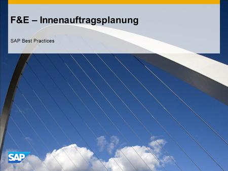 F&E – Innenauftragsplanung SAP Best Practices. ©2011 SAP AG. All rights reserved.2 Einsatzmöglichkeiten, Vorteile und wichtige Abläufe im Szenario Einsatzmöglichkeiten.