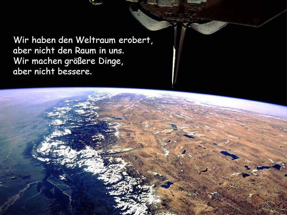 Wir haben den Weltraum erobert, aber nicht den Raum in uns.