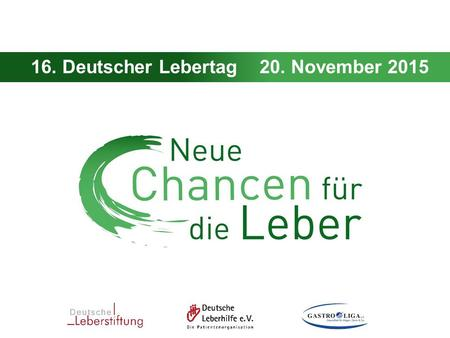 16. Deutscher Lebertag - 20. November 2015 16. Deutscher Lebertag20. November 2015.