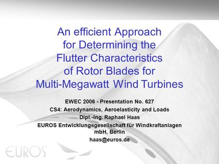 An efficient Approach for Determining the Flutter Characteristics of Rotor Blades for Multi-Megawatt Wind Turbines EWEC 2006 - Presentation No. 627 CS4: