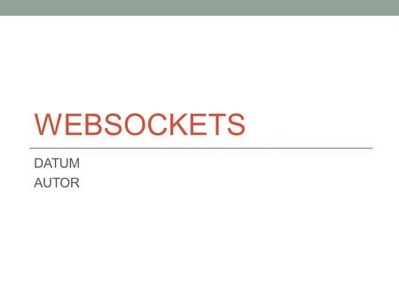 WEBSOCKETS DATUM AUTOR.