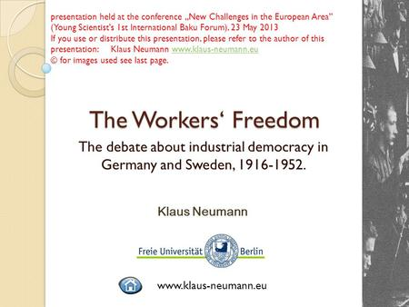 The Workers' Freedom The debate about industrial democracy in Germany and Sweden, 1916-1952. Klaus Neumann www.klaus-neumann.eu presentation held at the.