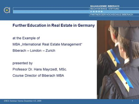 "BAUAKADEMIE BIBERACH RECHTSFÄHIGE STIFTUNG PARTNER DER HOCHSCHULE BIBERACH 1 Further Education in Real Estate in Germany at the Example of MBA ""International."