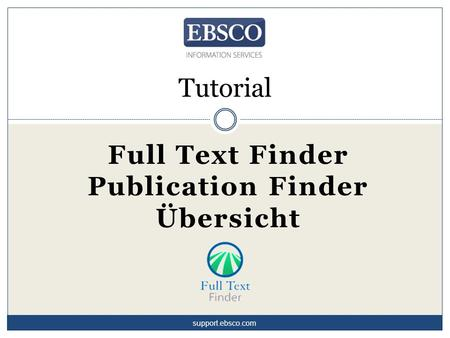 Tutorial Full Text Finder Publication Finder Übersicht support.ebsco.com.